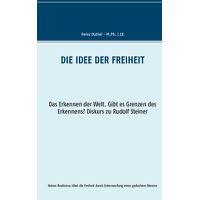 Die Idee der Freiheit: Das Erkennen der Welt - Gibt es Grenzen des Erkennens? Diskurs zu Rudolf Steiner