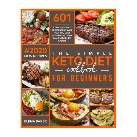 The Simple Keto Diet Cookbook For Beginners 601 Ketogenic Diet Recipes That Will Help You Lose Weight Fast And Make Your Life Easier 2020 New Recip Buy Online In South Africa Takealot Com