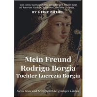 MEIN FREUND RODRIGO BORGIA TOCHTER LUCREZIA BORGIA (eBook)