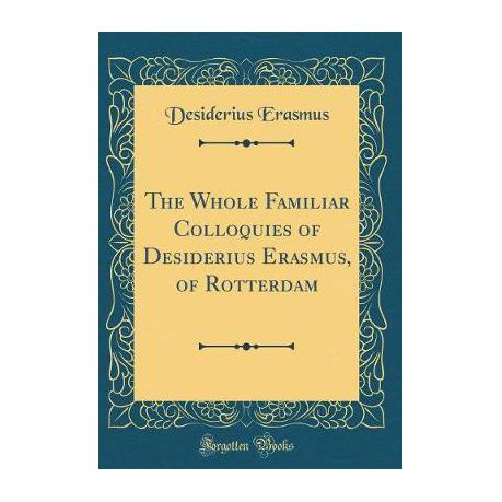 the colloquies of erasmus erasmus desiderius