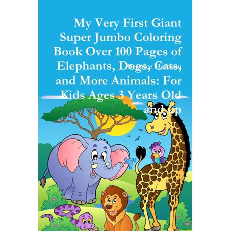 My Very First Giant Super Jumbo Coloring Book Over 100 Pages Of Elephants Dogs Cats And More Animals For Kids Ages 3 Years Old And Up