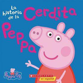 La Historia de la Cerdita Peppa (Cerdita Peppa) = The Story of Peppa Pig