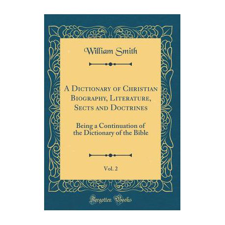 A Dictionary of Christian Biography, Literature, Sects and Doctrines, Vol  2