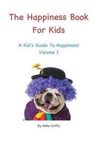 The Happiness Book for Kids Volume I