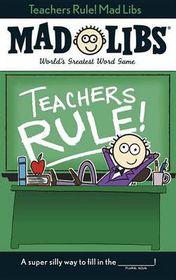 Teachers Rule! Mad Libs