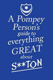 A Pompey Person's Guide to Everything Great About S**Ton