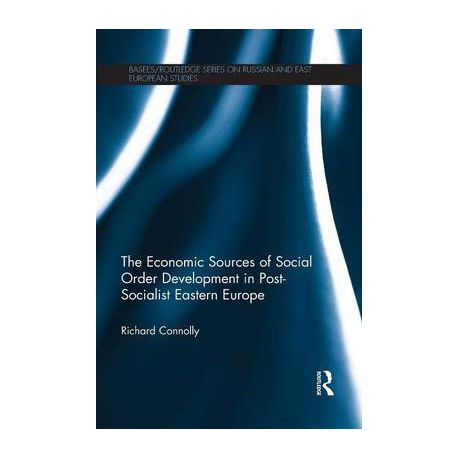 the economic sources of social order development in post socialist eastern europe connolly richard