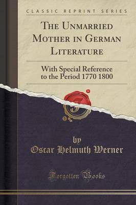 The Unmarried Mother in German Literature: With Special Reference To The Period 1770-1800