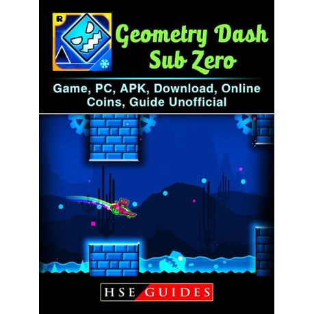Geometry Dash Sub Zero Game, PC, APK, Download, Online, Coins, Guide  Unofficial (eBook)