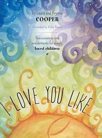 I Love You Like - Reassurances and Endearments for Deeply Loved Children
