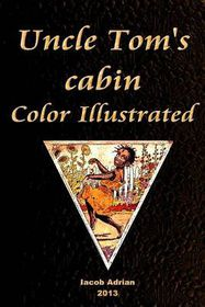 Uncle Tom's Cabin Color Illustrated
