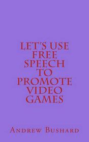 Let's Use Free Speech to Promote Video Games