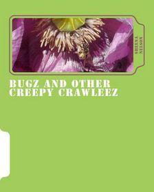 Bugz and Other Creepy Crawleez