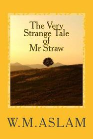 The Very Strange Tale of MR Straw