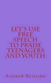Let's Use Free Speech to Praise Teenagers and Youth