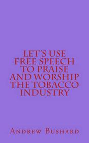 Let's Use Free Speech to Praise and Worship the Tobacco Industry