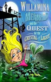 Willamina Mermaid & the Quest for the Crystal of Light