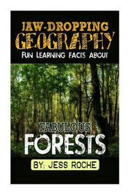 Jaw-Dropping Geography: Fun Learning Facts about Fabulous Forests