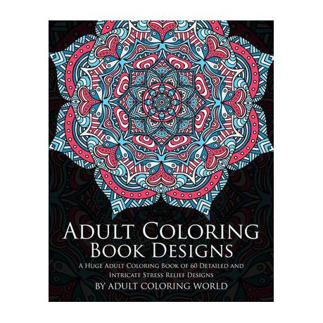 Adult Coloring Book: Designs: A Huge Adult Coloring Book Of 60 Detailed And  Intricate Stress Relief Designs Buy Online In South Africa Takealot.com