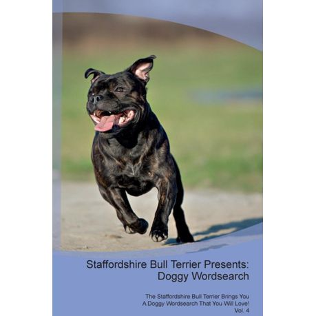 Staffordshire Bull Terrier Presents: Doggy Wordsearch the Staffordshire  Bull Terrier Brings You a Doggy Wordsearch That You Will Love! Vol  4