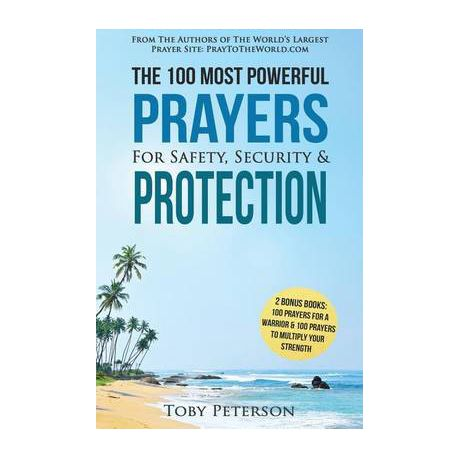 Prayer the 100 Most Powerful Prayers for Safety, Security & Protection - 2  Amazing Bonus Books to Pray for a Warrior & to Multiply Your Strength