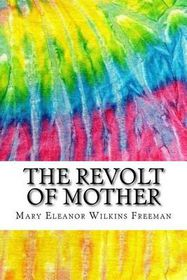 analysis of revolt of mother The characters in the revolt of mother are _____-planters from the south-aristocrats from new york-country people from new england-middle class people from the midwest.