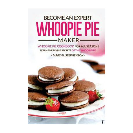 become an expert whoopie pie maker whoopie pie cookbook for all