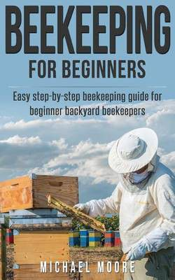 Beekeeping: The Complete Beginners Guide To Backyard Beekeeping. Loading  Zoom