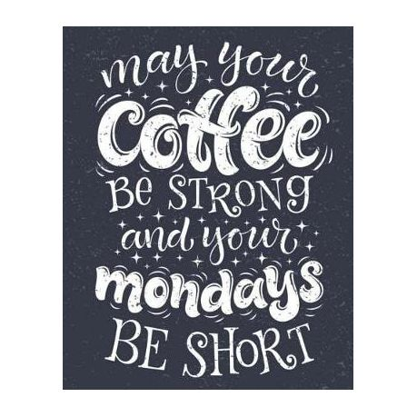 Coffee Notebook May Your Coffee Be Strong Your Mondays Be Short