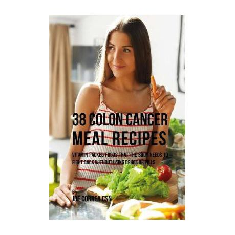 38 Colon Cancer Meal Recipes Vitamin Packed Foods That The Body Needs To Fight Back Without Using Drugs Or Pills Buy Online In South Africa Takealot Com