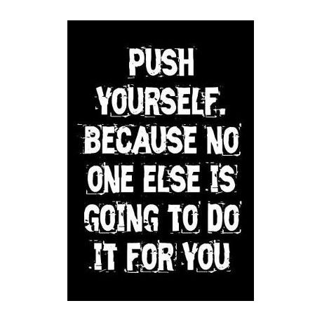 Push Yourself Because No One Else Is Going To Do It For You Buy