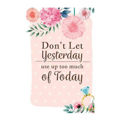 Don't Let Yesterday Use Up Today Inspirational Quotes Journal Inspiration Quotes Journal