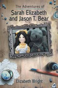 The Adventures of Sarah Elizabeth and Jason T. Bear