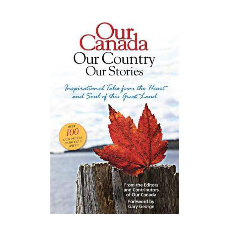 our canada our country our stories inspirational tales from the heart and soul of this great land