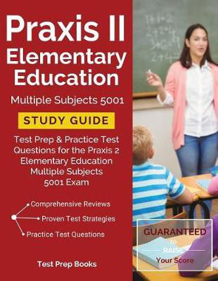 Praxis Ii Elementary Education Multiple Subjects 5001 Study Guide