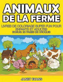 Animaux de La Ferme: Livres de Coloriage Super Fun Pour Enfants Et Adultes (Bonus