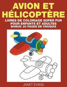 Avion Et Helicoptere: Livres de Coloriage Super Fun Pour Enfants Et Adultes (Bonus