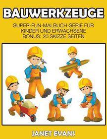 Bauwerkzeuge: Super-Fun-Malbuch-Serie Fur Kinder Und Erwachsene (Bonus