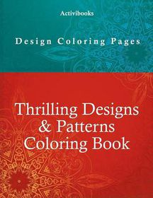 Thrilling Designs Patterns Coloring Book