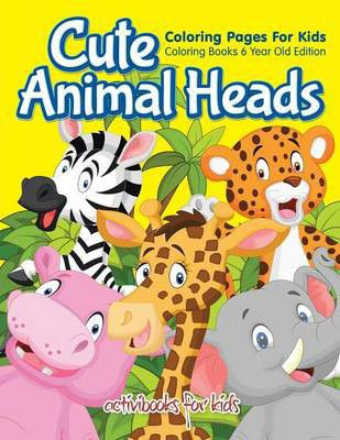 Cute Animal Heads Coloring Pages For Kids - Coloring Books 6 Year ...