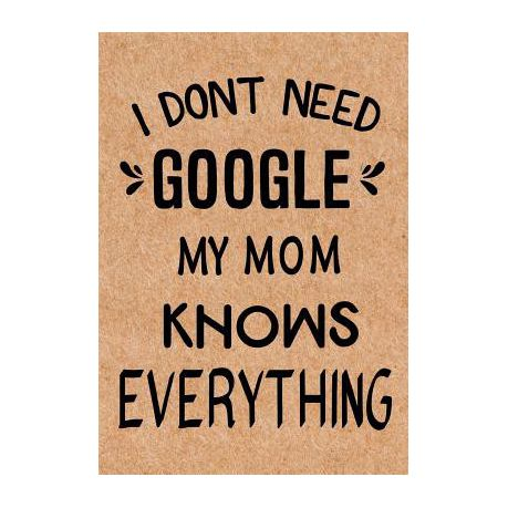 I Dont Need Google My Mom Knows Everything Journal Diary