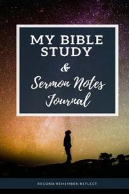 My Bible Study & Sermon Notes Journal: Sermon Notebook (52-Week), Growing  in Christ (6x9 Inches), Personal Sermon Journal (Record/Remember/Reflect)