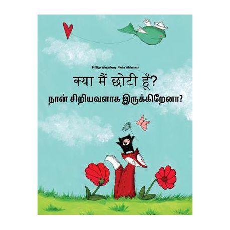 Kya Maim Choti Hum? Nan Ciriyavalaka Irukkirena?: Hindi-Tamil: Children's  Picture Book (Bilingual Edition)