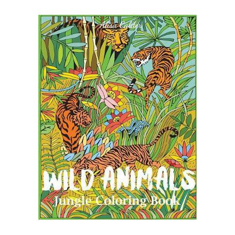 Wild Animals Jungle Coloring Book: An Animal Coloring Book for Adults