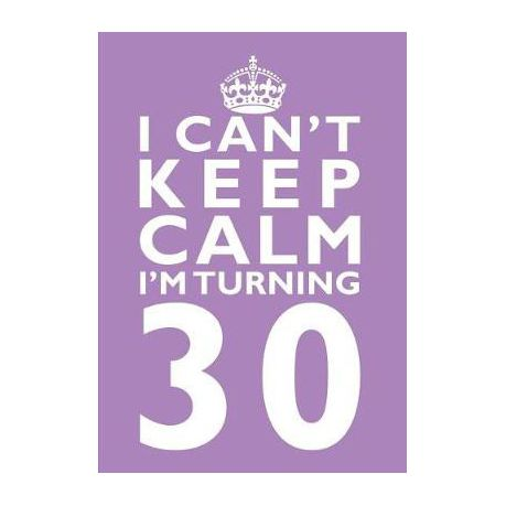 I Cant Keep Calm Im Turning 30 Birthday Gift Notebook 7 X 10 Inches
