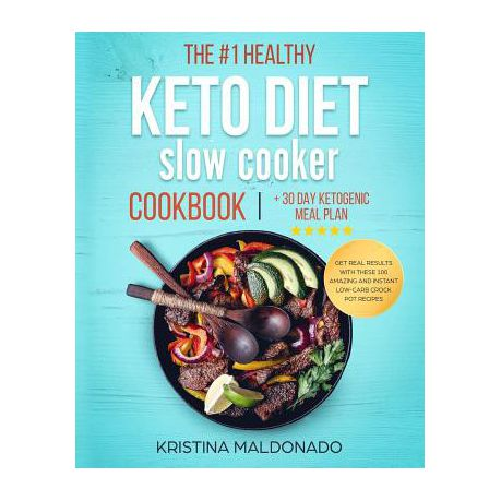 The 1 Healthy Keto Diet Slow Cooker Cookbook 30 Day Ketogenic Meal Plan
