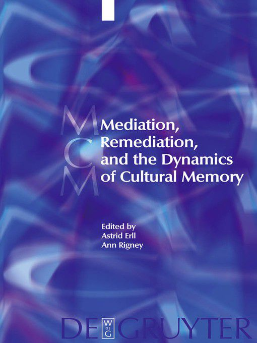 mediation remediation and the dynamics of cultural memory ebook