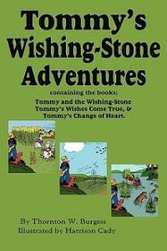 Tommy's Wishing-Stone Adventures--The Wishing Stone, Wishes Come True, Change of Heart