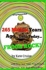 265 Million Years Ago...Until Today...Frogs Rock!: Frog and Toad