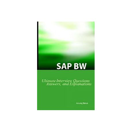 SAP Bw Ultimate Interview Questions, Answers, and Explanations